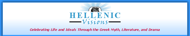 Hellenic Visions - Celebrating Life and Ideals Through the Greek Myth, Literature, and Drama